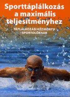 Silye Gabriella - Sporttáplálkozás a maximális teljesítményhez - Táplálkozási kézikönyv sportolóknak