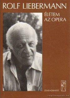 Liebermann, Rolf - Életem az opera [antikvár]