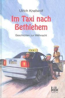 KNELLWOLF, ULRICH - Im Taxi nach Bethlehem [antikvár]