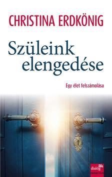 Christina Erdkönig - Szüleink elengedése - Egy élet felszámolása