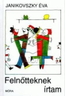 JANIKOVSZKY ÉVA - FELNŐTTEKNEK ÍRTAM /11. KIADÁS/