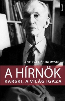 Andrzej Zbikowski - A hírnök - Karski, a világ igaza  [eKönyv: epub, mobi]