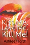 North Ashlee - Kiss Me,  Love Me,  Kill Me! [eKönyv: epub,  mobi]