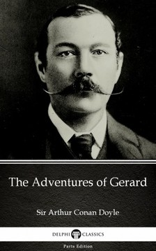 Delphi Classics Sir Arthur Conan Doyle, - The Adventures of Gerard by Sir Arthur Conan Doyle (Illustrated) [eKönyv: epub, mobi]