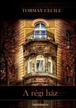 TORMAY CÉCILE - A régi ház [eKönyv: epub, mobi]<!--span style='font-size:10px;'>(G)</span-->