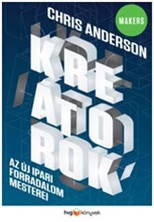Chris Anderson - Kreátorok - Az új ipari forradalom mesterei