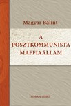 Magyar Bálint - A posztkommunista maffiaállam [eKönyv: epub, mobi]