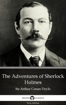 Delphi Classics Sir Arthur Conan Doyle, - The Adventures of Sherlock Holmes by Sir Arthur Conan Doyle (Illustrated) [eKönyv: epub, mobi]