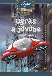 Victoria Vázquez - Az időgép 4.- Ugrás a jövőbe