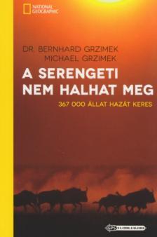 GRZIMEK, BERNHARD DR. - GRZIMEK, MICHEL - A Serengeti nem halhat meg - 367 000 állat hazát keres