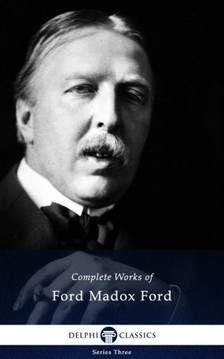 Ford Madox Ford - Delphi Complete Works of Ford Madox Ford (Illustrated) [eKönyv: epub, mobi]