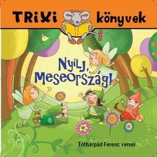 Tóthárpád Ferenc - NYÍLJ, MESEORSZÁG! - TRIXI KÖNYVEK