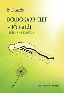 Bitó László - Boldogabb élet - jó halál - Eutélia - Eutanázia  [eKönyv: epub, mobi]