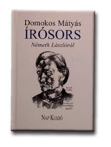 Domokos Mátyás - IRÓSORS NÉMETH LÁSZLÓRÓL -
