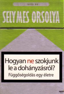 Selymes Orsolya - HOGYAN NE SZOKJUNK LE A DOHÁNYZÁSRÓL?