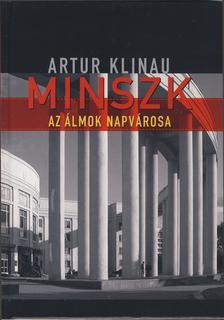 Artur Klinau - Minszk- az álmok Napvárosa