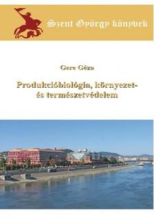 Géza Gere - Produkcióbiológia, környezet- és természetvédelem [eKönyv: epub, mobi]