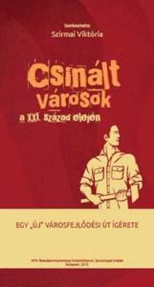 Szirmai Viktória szerk. - Csinált városok a XXI. század elején