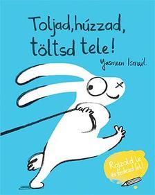 Yasmeen Ismail - Toljad, húzzad, töltsd tele!