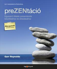 Garr Reynolds - PreZENtáció Egyszerű ötletek prezentációk készítéséhez és előadásához - átdolgozott, bővített kiadás