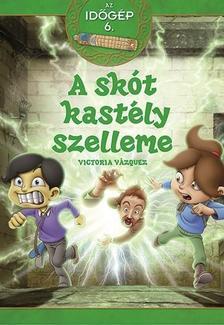 Victoria Vázquez - Az időgép 6.- A skót kastély szelleme