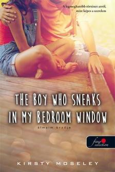 Kirsty Moseley - The Boy Who Sneaks In My Bedroom Window - Álmaim őrzője