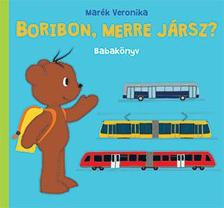 MARÉK VERONIKA - Boribon, merre jársz? - Babakönyv