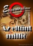 Edgar Wallace - Az eltűnt millió [eKönyv: epub, mobi]<!--span style='font-size:10px;'>(G)</span-->