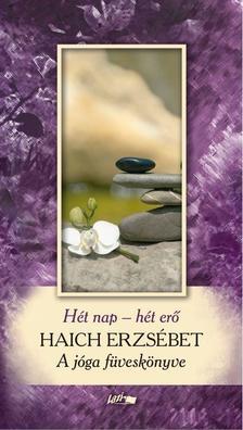 Összeállította: Haich Erzsébet - Hét nap - Hét erő - A jóga füveskönyve