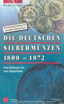 KAHNT, HELMUT - Die Deutschen Silbermünzen 1800-1872 [antikvár]