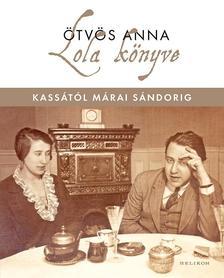 Ötvös Anna - Lola könyve - Kassától Márai Sándorig - ÜKH 2017