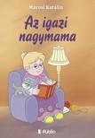 Katalin Marosi - Az igazi nagymama [eKönyv: epub, mobi]<!--span style='font-size:10px;'>(G)</span-->