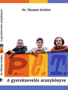 Dr. Thomas Gordon - P.E.T. A gyereknevelés aranykönyve