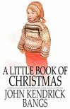 Bangs John Kendrick - A Little Book of Christmas [eKönyv: epub,  mobi]