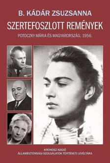 B. Kádár Zsuzsanna - Szertefoszlott remények. Potoczky Mária és Magyarország, 1956