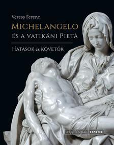 Veress Ferenc - Michelangelo és a vatikáni Pieta - Hatások és követők