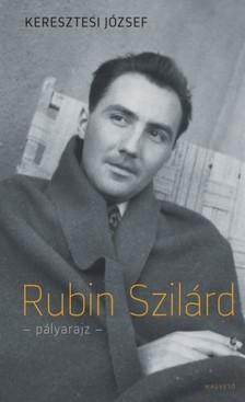 KERESZTESI JÓZSEF - Rubin Szilárd - pályarajz [eKönyv: epub, mobi]