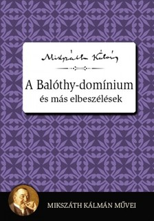 MIKSZÁTH KÁLMÁN - A Balóthy-domínium és más elbeszélések [eKönyv: epub, mobi]