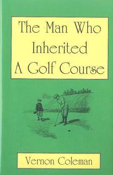 COLEMAN, VERNON - The Man Who Inherited A Golf Course [antikvár]