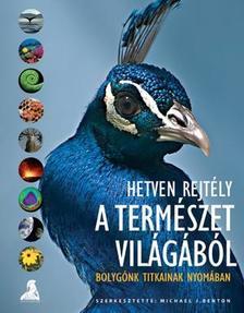 Michael J. Benton (szerk.) - Hetven rejtély a természet világából - bolygónk titkainak nyomában