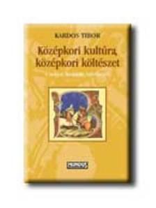 Kardos Tibor - Középkori kultúra, középkori költészet