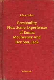 Ferber, Edna - Personality Plus: Some Experiences of Emma McChesney And Her Son, Jack [eKönyv: epub, mobi]