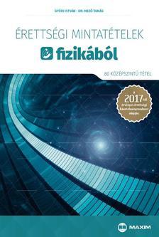 Győri István, Dr. Mező Tamás - Érettségi mintatételek fizikából (80 középszintű tétel) - A 2017-től érvényes érettségi követelményrendszer alapján