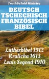 TruthBeTold Ministry, Joern Andre Halseth, Martin Luther, Unity Of The Brethren, Jan Blahoslav, Louis Segond - Deutsch Tschechisch Französisch Bibel [eKönyv: epub,  mobi]