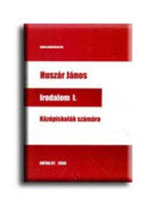 Huszár János - Irodalom I. Középiskolák számára