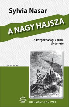 Sylvia Nasar - A nagy hajsza. A közgazdasági eszme története
