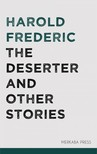 Frederic Harold - The Deserter and Other Stories [eKönyv: epub,  mobi]