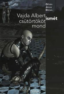 ORBÁN JÁNOS DÉNES - Vajda Albert ismét csütörtököt mond