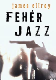 James Ellroy - Fehér jazz #