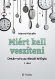 Katalin Marosi - Miért kell veszíteni? - Oktávnyira az élettől trilógia 1. rész [eKönyv: epub, mobi]<!--span style='font-size:10px;'>(G)</span-->